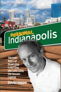 Personal Indianapolis: Thirteen Years of Observing, Exhorting and Satirizing the Hoosier Capital